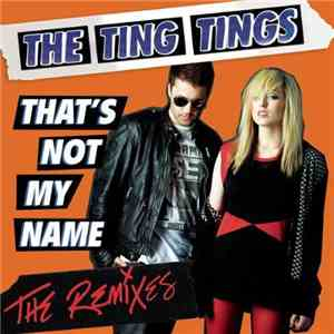 The Ting Tings - That's Not My Name - The Remixes download free